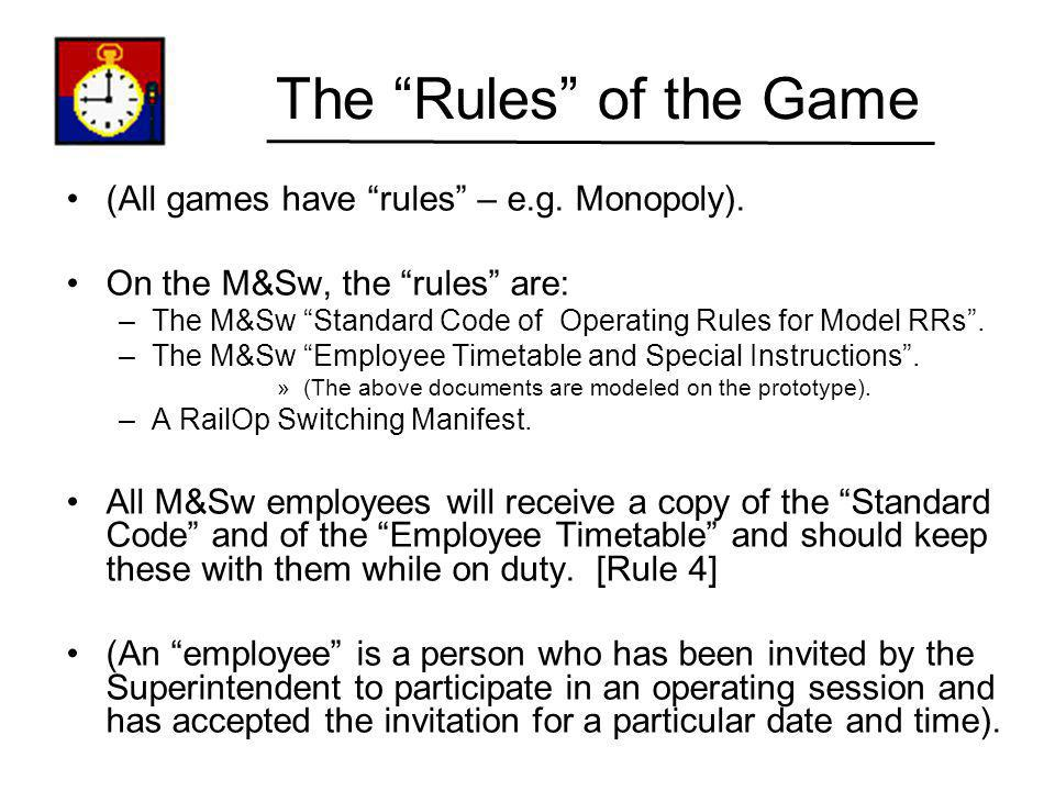The Rules of the Game (All games have rules – e.g. Monopoly).