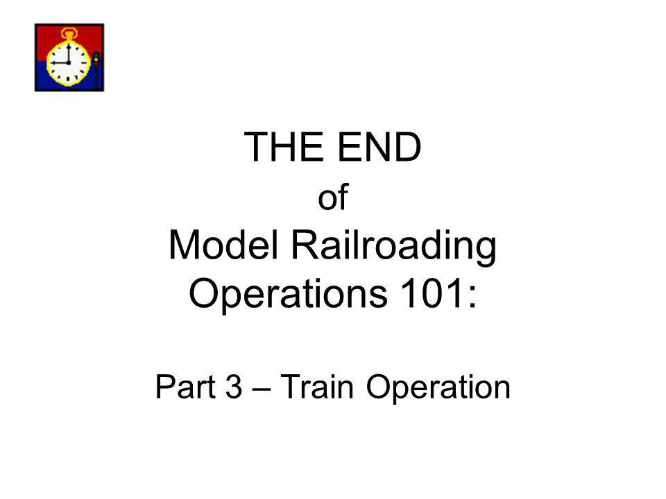 THE END of Model Railroading Operations 101: Part 3 – Train Operation