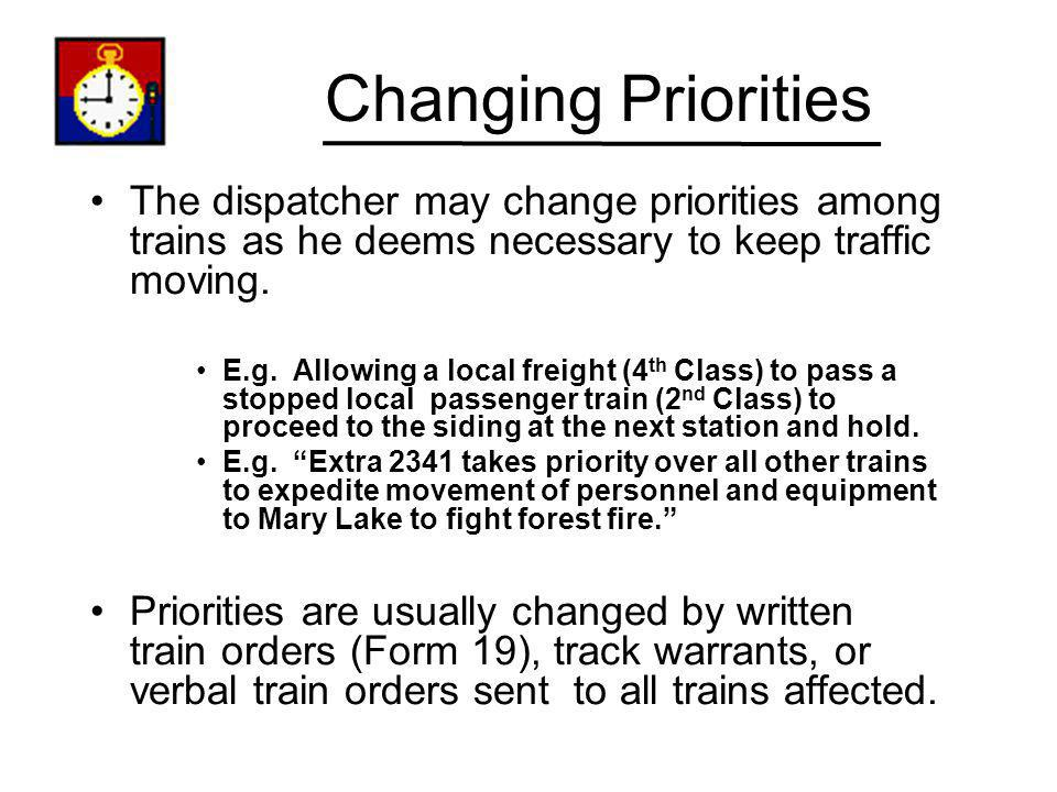 Changing Priorities The dispatcher may change priorities among trains as he deems necessary to keep traffic moving.