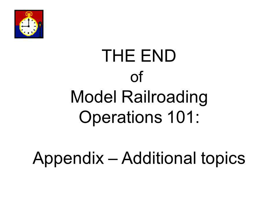 THE END of Model Railroading Operations 101: Appendix – Additional topics