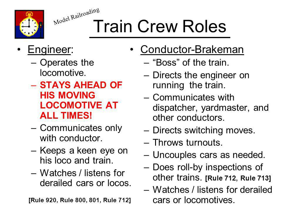 Train Crew Roles Engineer: Conductor-Brakeman Operates the locomotive.