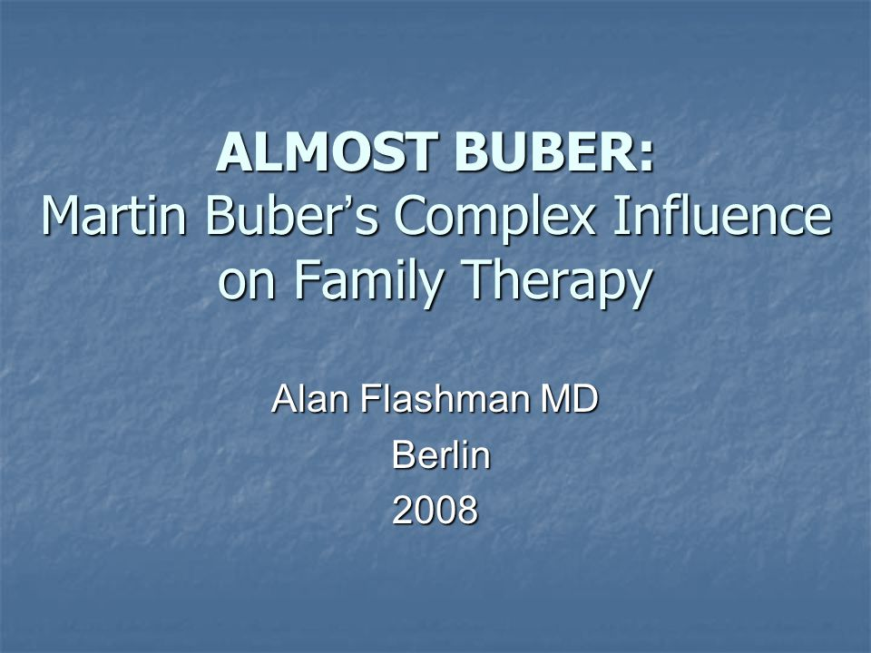 ALMOST BUBER: Martin Buber's Complex Influence on Family Therapy