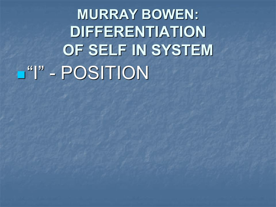 MURRAY BOWEN: DIFFERENTIATION OF SELF IN SYSTEM