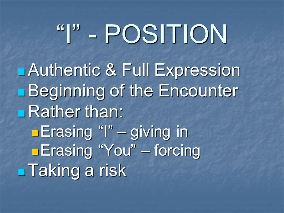 I - POSITION Authentic & Full Expression Beginning of the Encounter