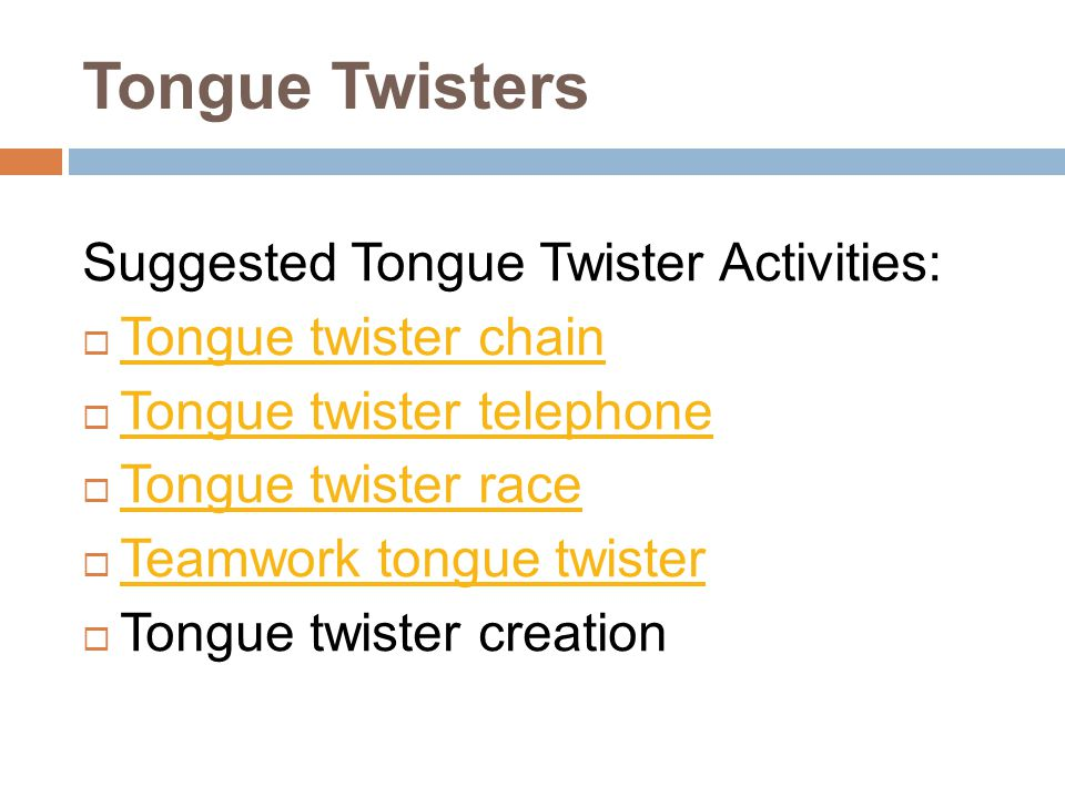 Tongue Twisters Suggested Tongue Twister Activities: