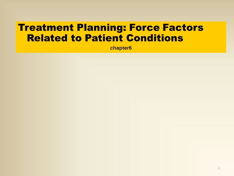 Treatment Planning: Force Factors Related to Patient Conditions