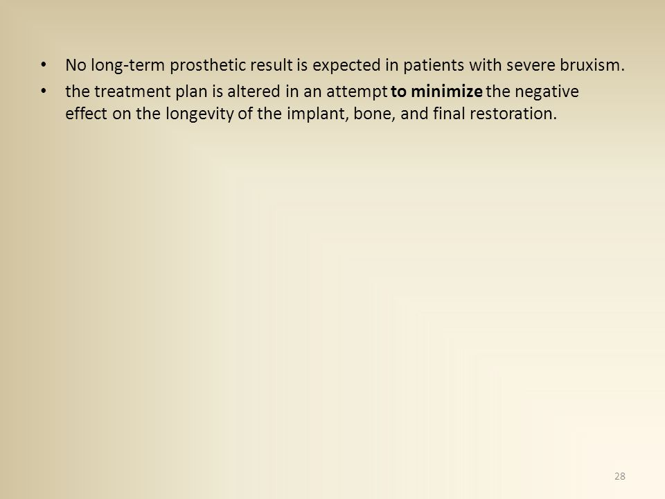 No long-term prosthetic result is expected in patients with severe bruxism.