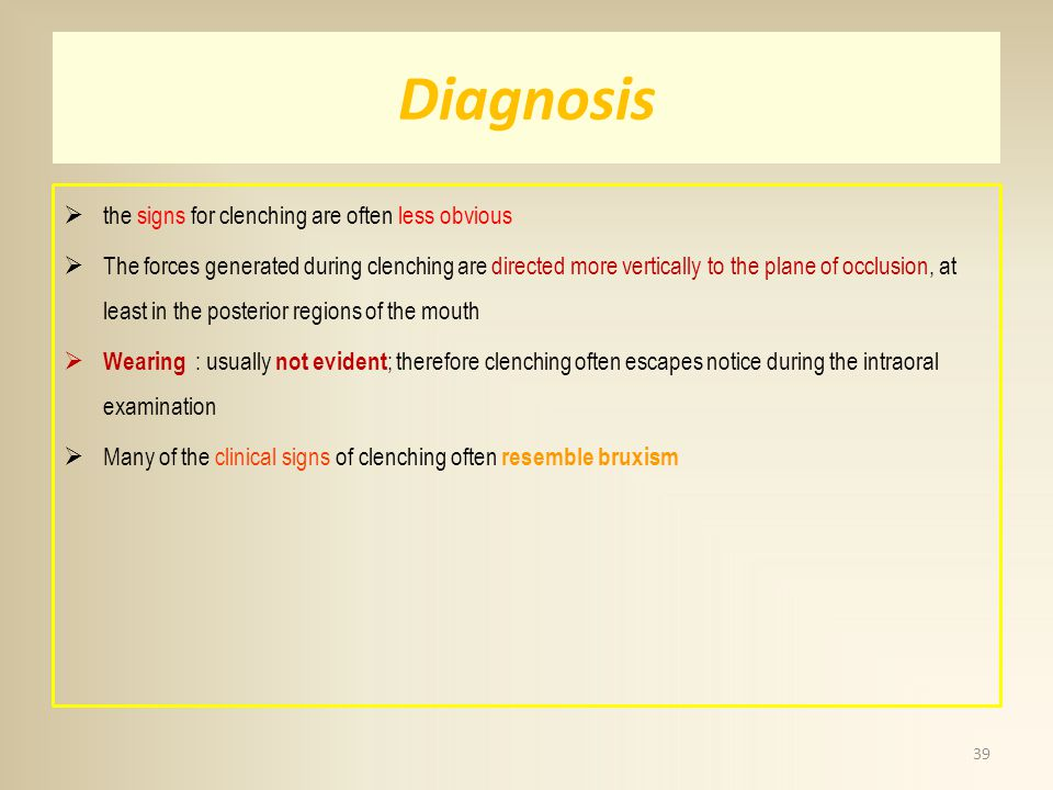 Diagnosis the signs for clenching are often less obvious