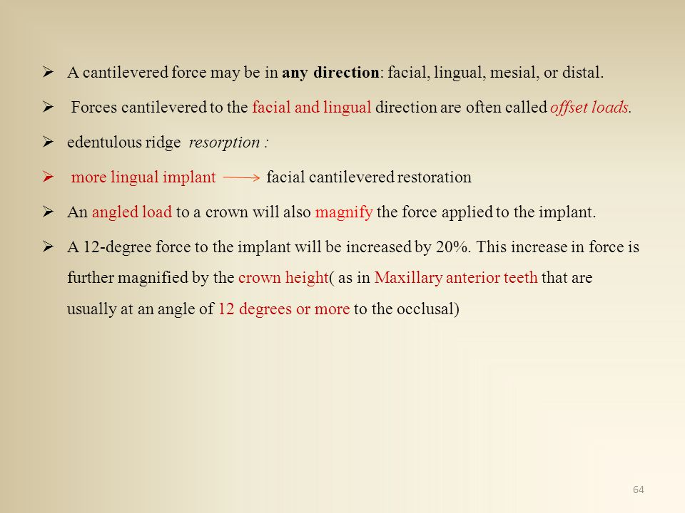 A cantilevered force may be in any direction: facial, lingual, mesial, or distal.