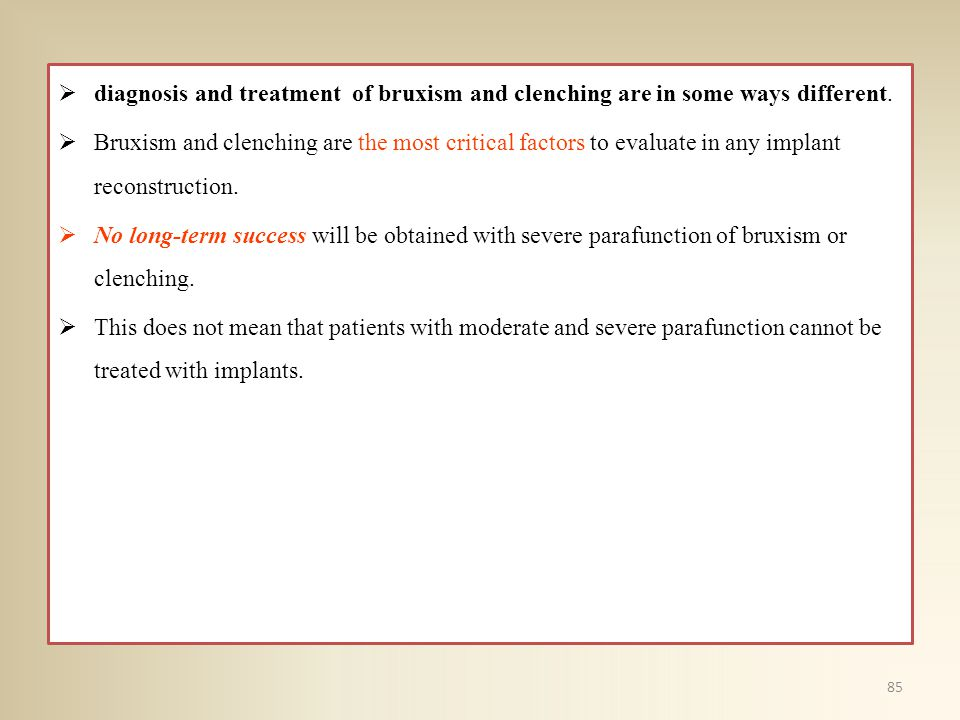 diagnosis and treatment of bruxism and clenching are in some ways different.
