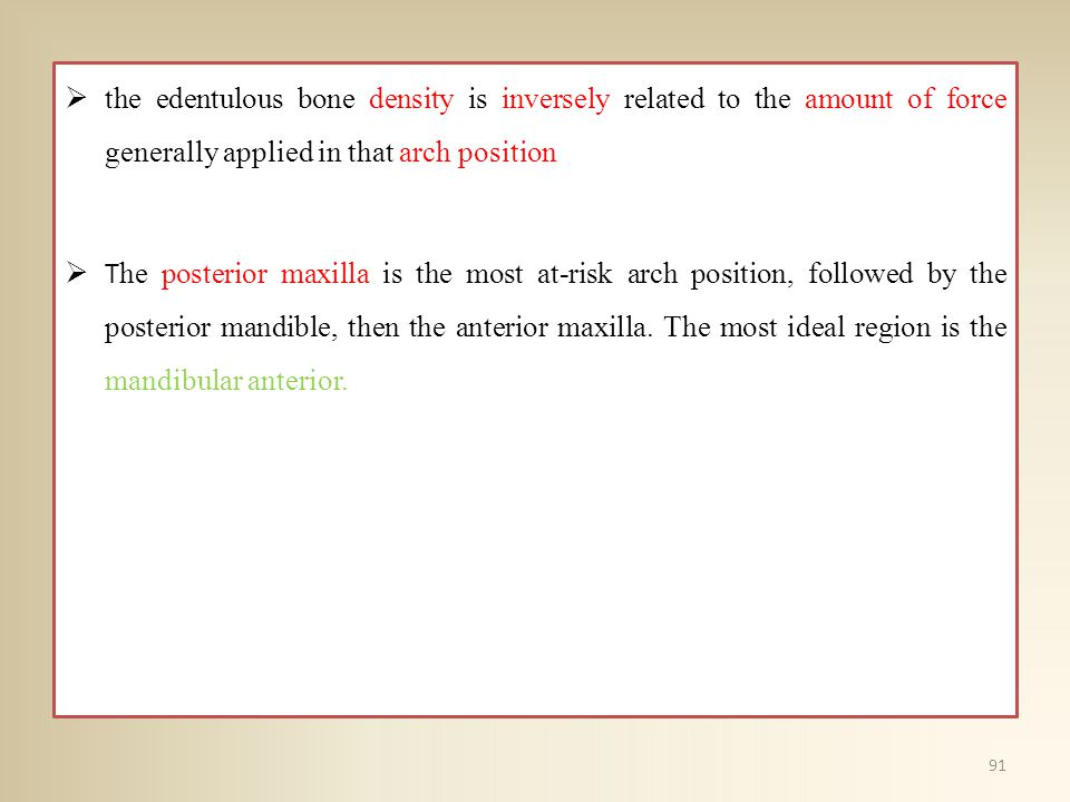 the edentulous bone density is inversely related to the amount of force generally applied in that arch position