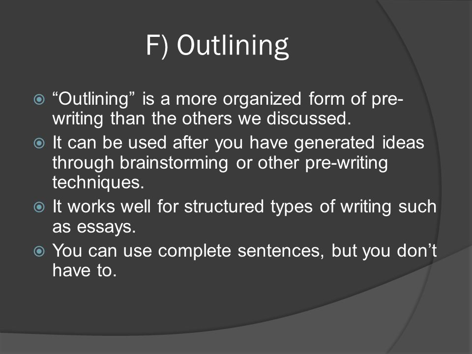 F) Outlining Outlining is a more organized form of pre-writing than the others we discussed.