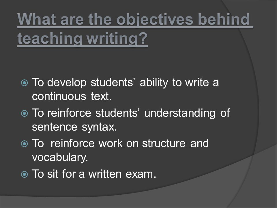 What are the objectives behind teaching writing