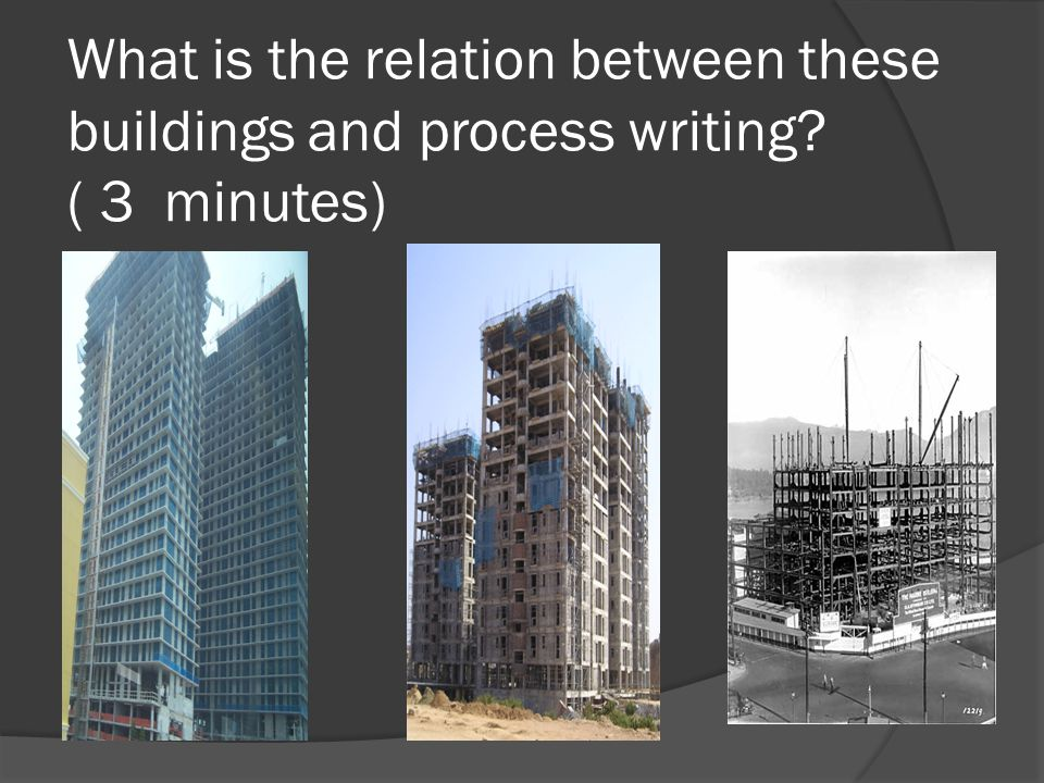 What is the relation between these buildings and process writing