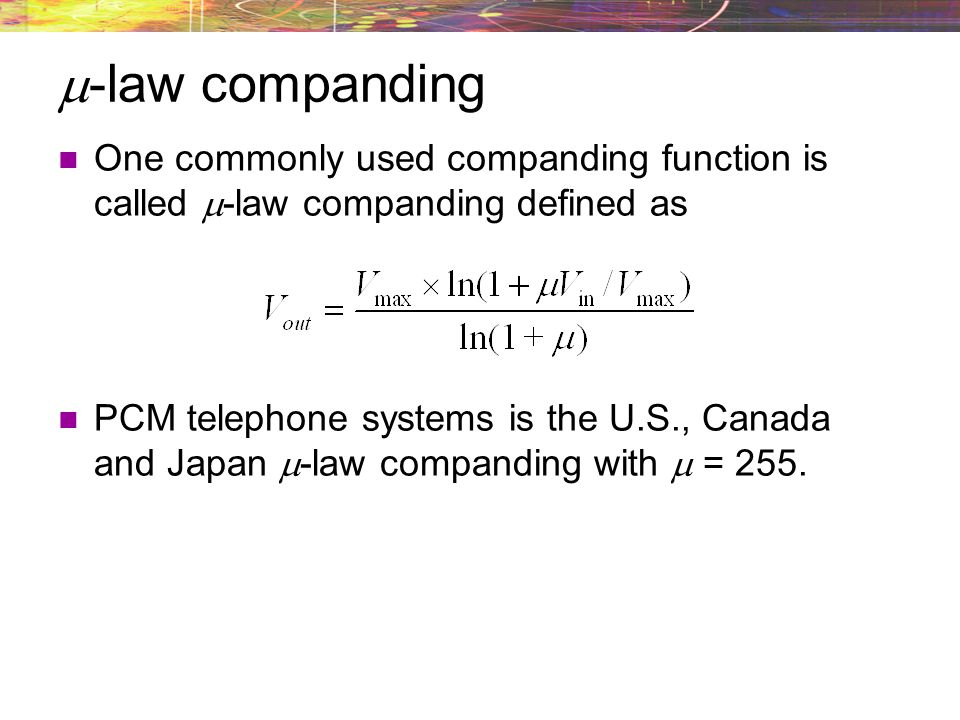 -law companding One commonly used companding function is called -law companding defined as.