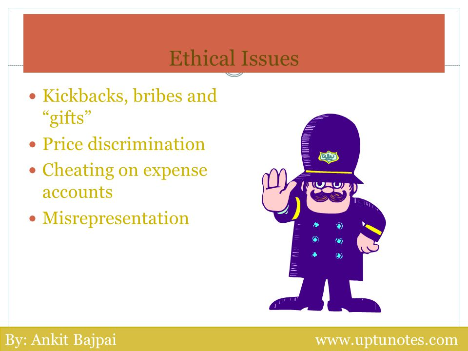 Ethical Issues Kickbacks, bribes and gifts Price discrimination