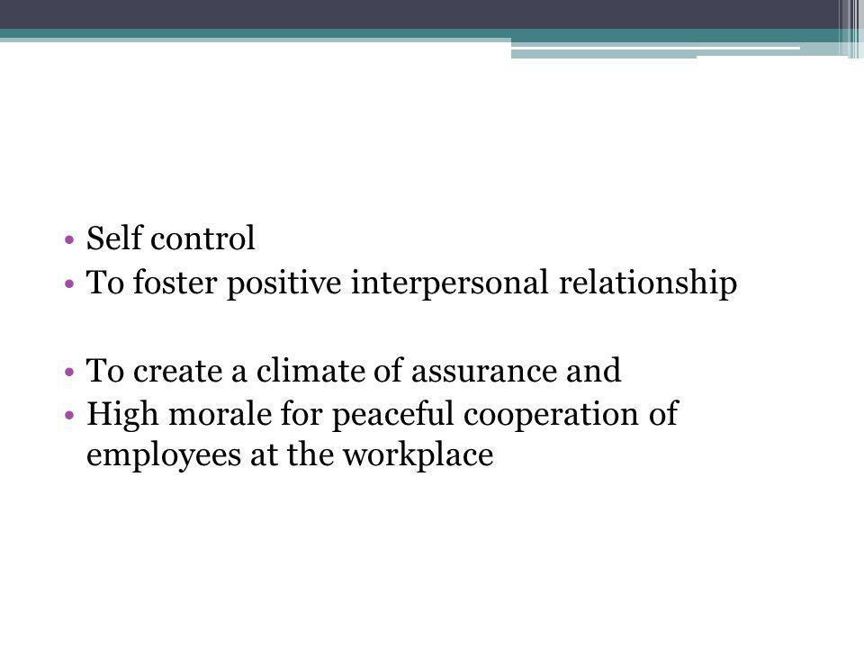 Self control To foster positive interpersonal relationship. To create a climate of assurance and.
