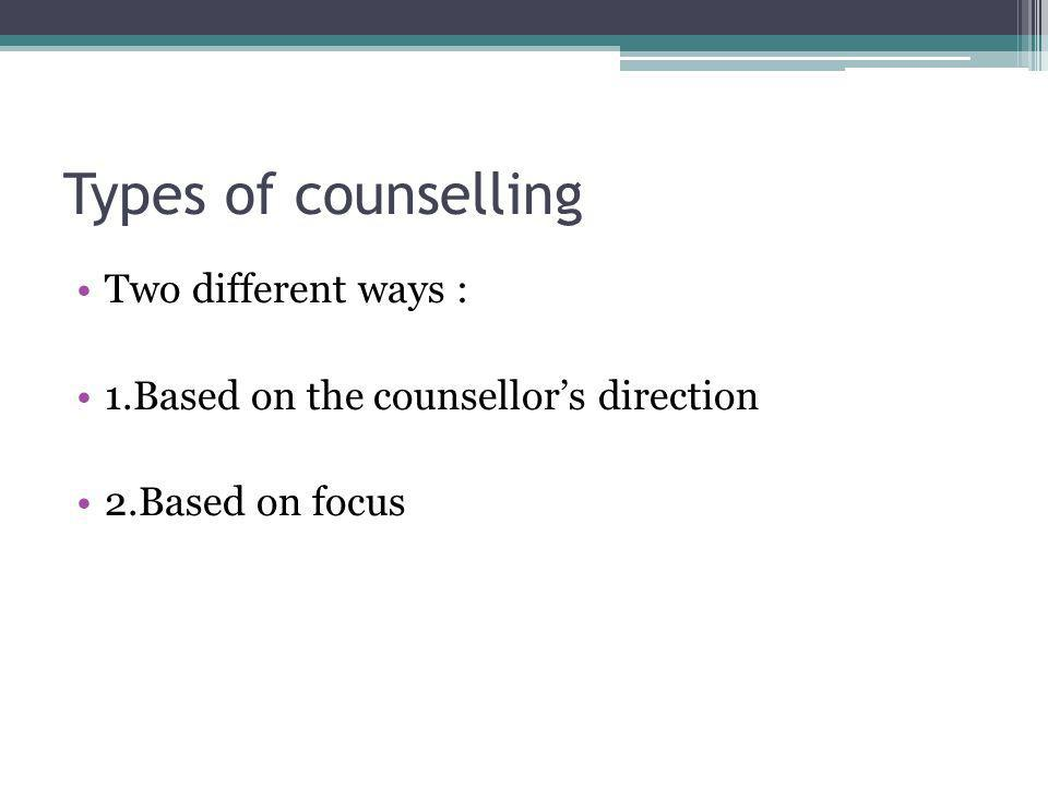 Types of counselling Two different ways :