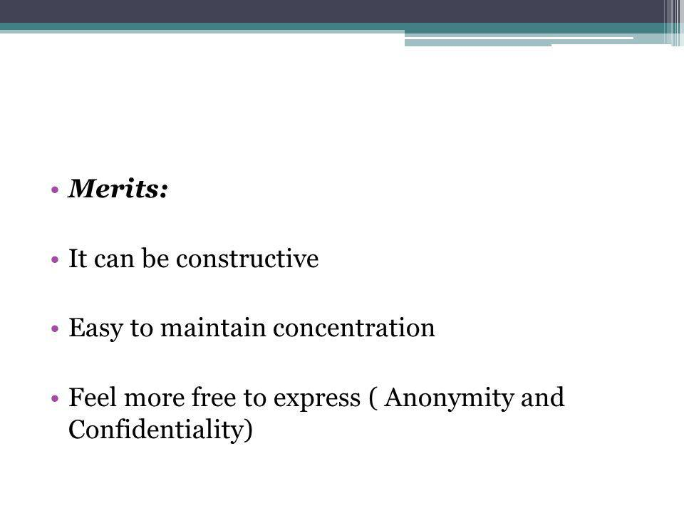 Merits: It can be constructive. Easy to maintain concentration.