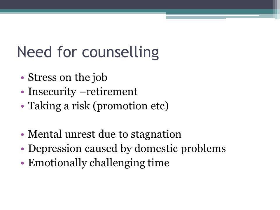 Need for counselling Stress on the job Insecurity –retirement