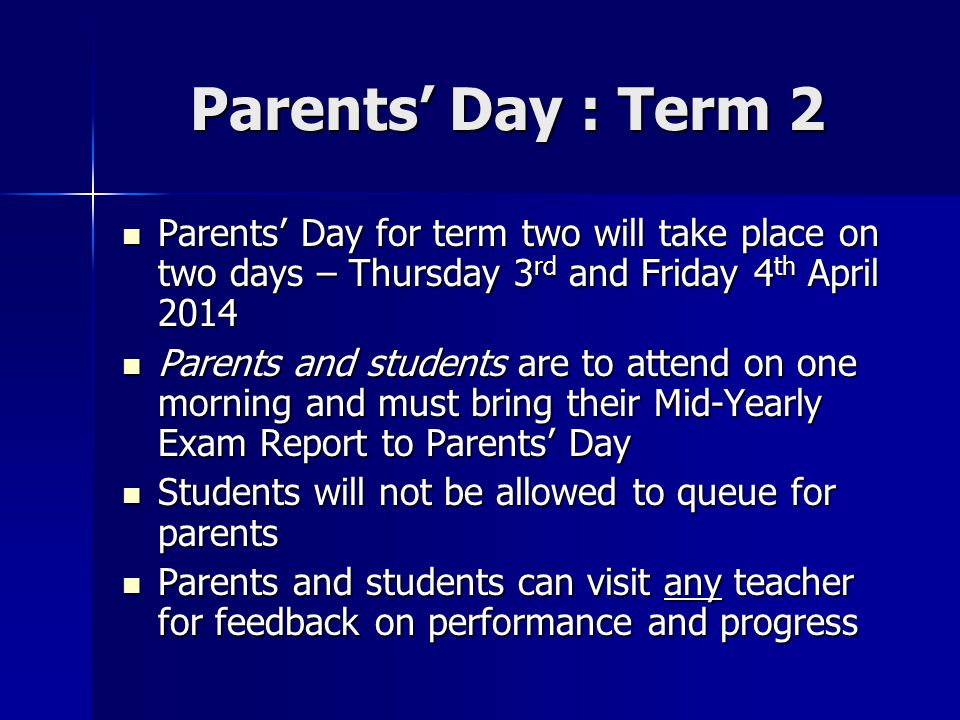 Parents' Day : Term 2 Parents' Day for term two will take place on two days – Thursday 3rd and Friday 4th April 2014.