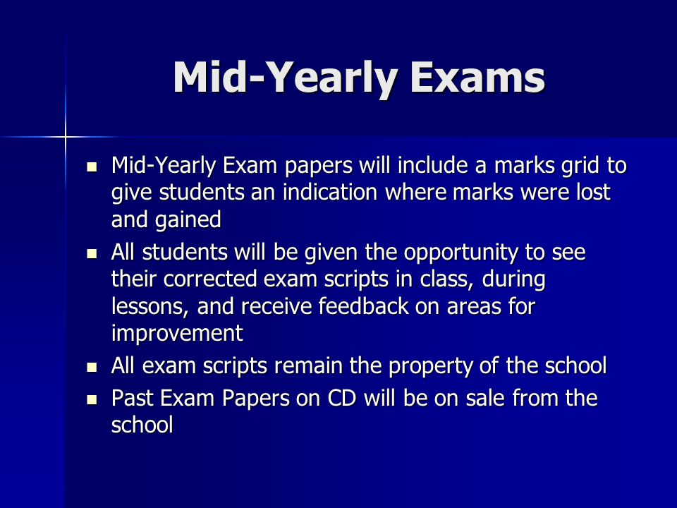 Mid-Yearly Exams Mid-Yearly Exam papers will include a marks grid to give students an indication where marks were lost and gained.