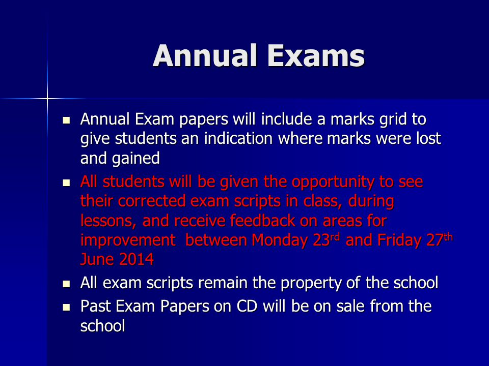 Annual Exams Annual Exam papers will include a marks grid to give students an indication where marks were lost and gained.