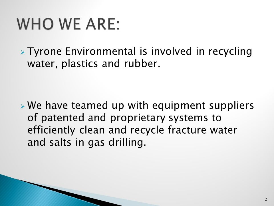 WHO WE ARE: Tyrone Environmental is involved in recycling water, plastics and rubber.