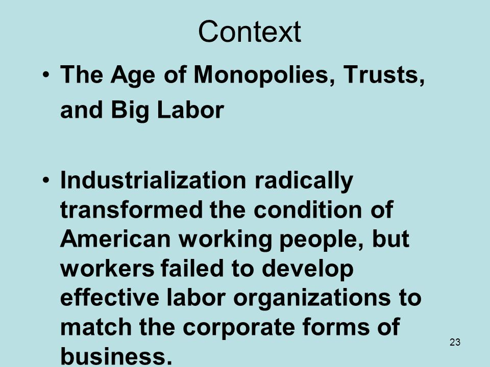 Context The Age of Monopolies, Trusts, and Big Labor