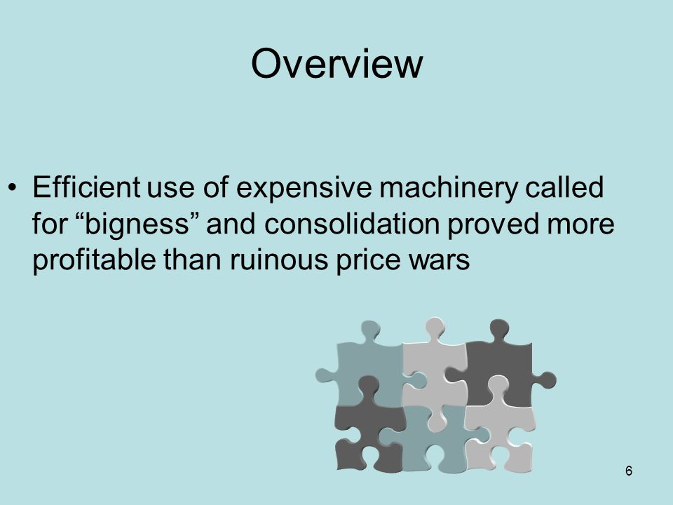 Overview Efficient use of expensive machinery called for bigness and consolidation proved more profitable than ruinous price wars.