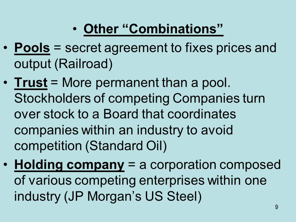 Other Combinations Pools = secret agreement to fixes prices and output (Railroad)