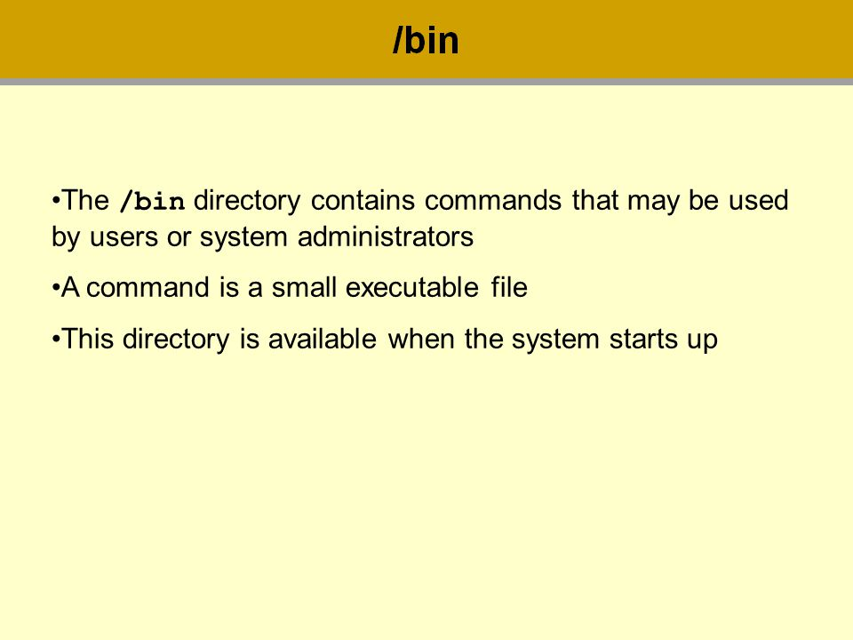 The /bin directory contains commands that may be used by users or system administrators