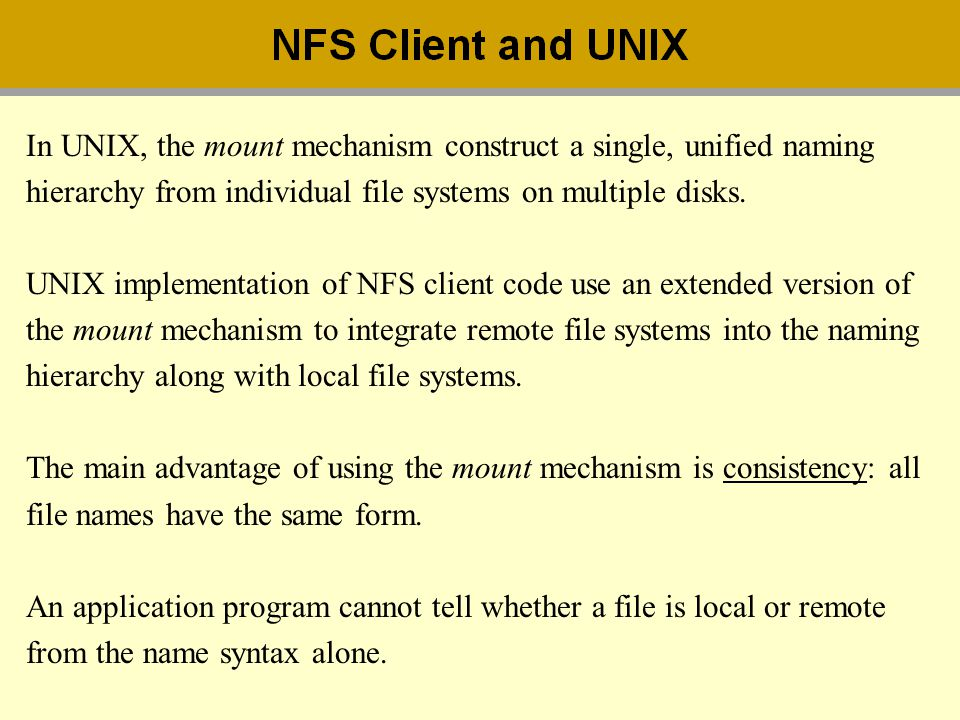 In UNIX, the mount mechanism construct a single, unified naming