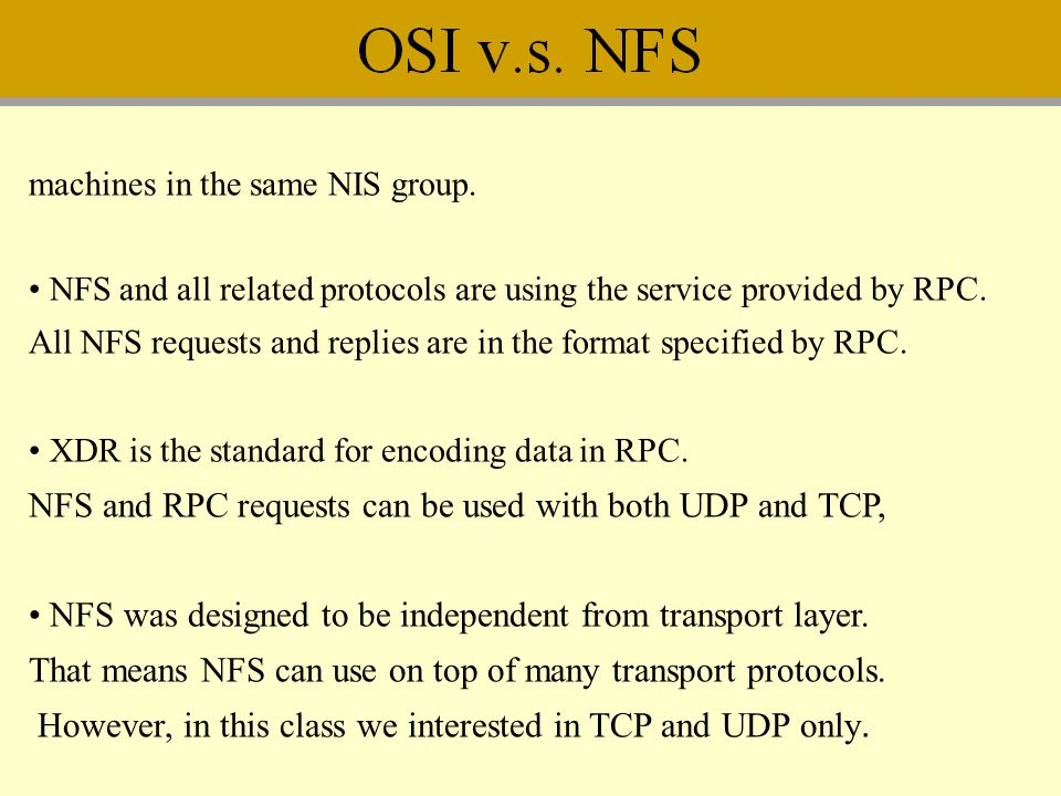 NFS and RPC requests can be used with both UDP and TCP,