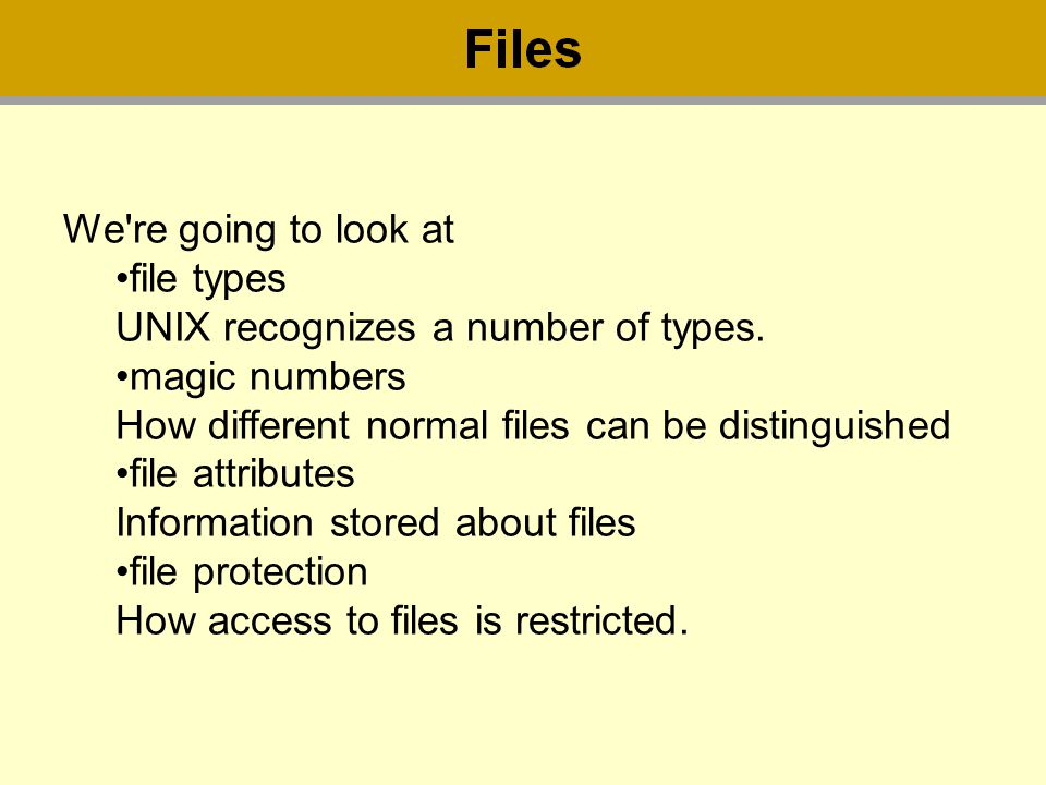 We re going to look at file types UNIX recognizes a number of types. magic numbers How different normal files can be distinguished.