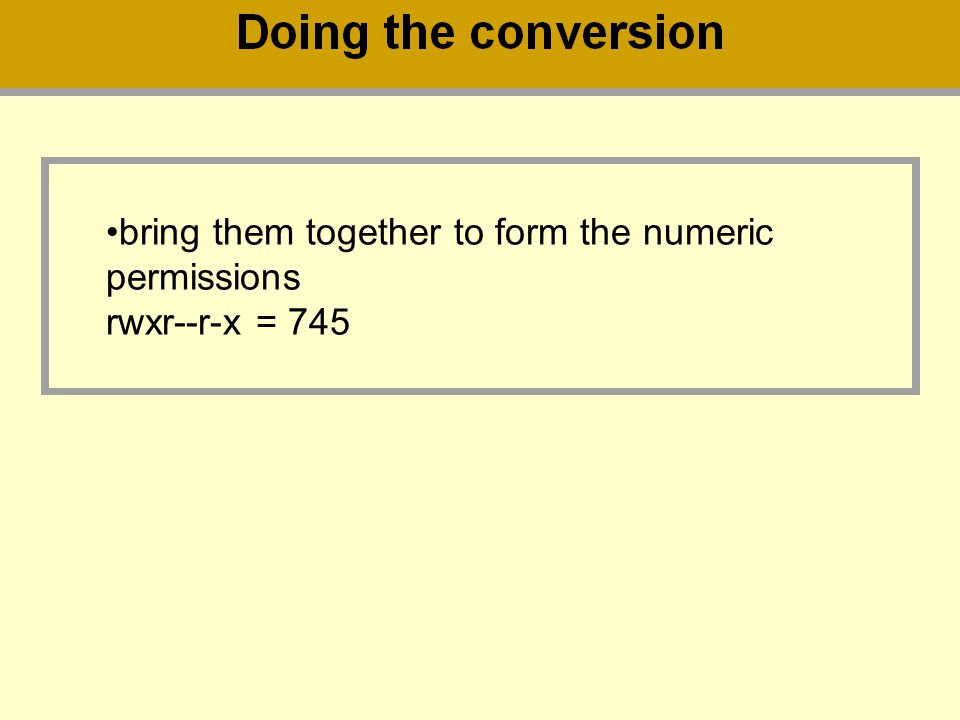 bring them together to form the numeric permissions rwxr--r-x = 745