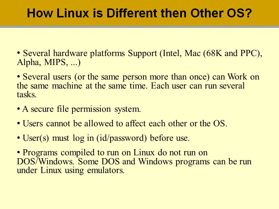 Several hardware platforms Support (Intel, Mac (68K and PPC), Alpha, MIPS, ...)