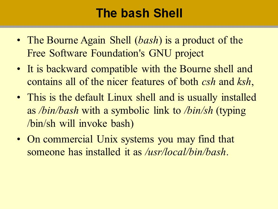 The Bourne Again Shell (bash) is a product of the Free Software Foundation s GNU project