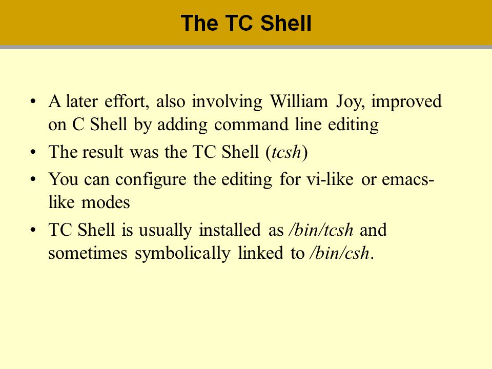 A later effort, also involving William Joy, improved on C Shell by adding command line editing