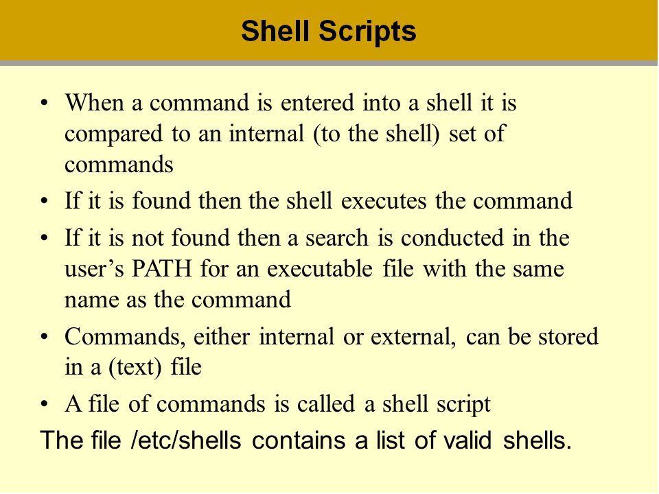 When a command is entered into a shell it is compared to an internal (to the shell) set of commands