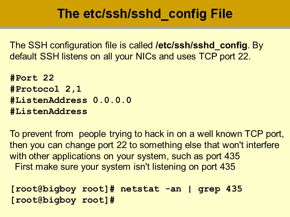The SSH configuration file is called /etc/ssh/sshd_config. By