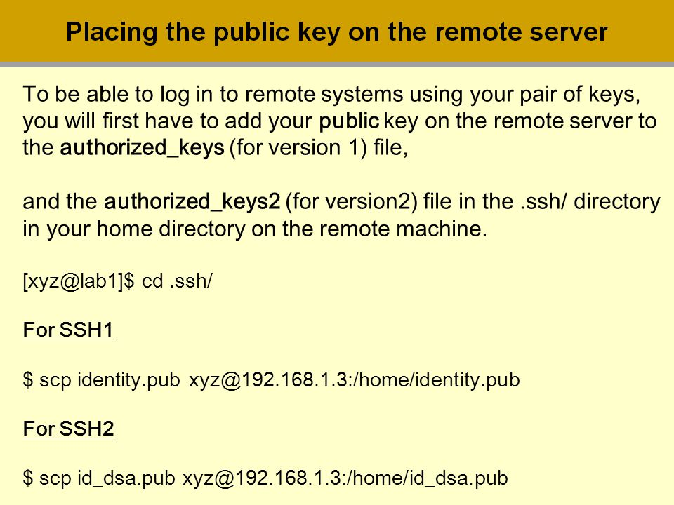 To be able to log in to remote systems using your pair of keys,