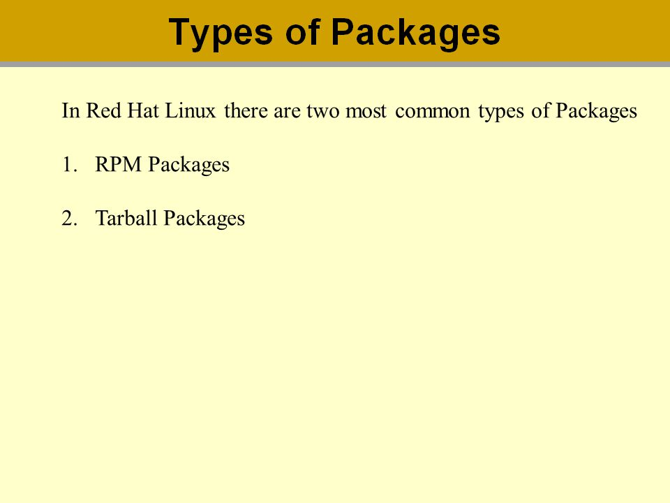 In Red Hat Linux there are two most common types of Packages