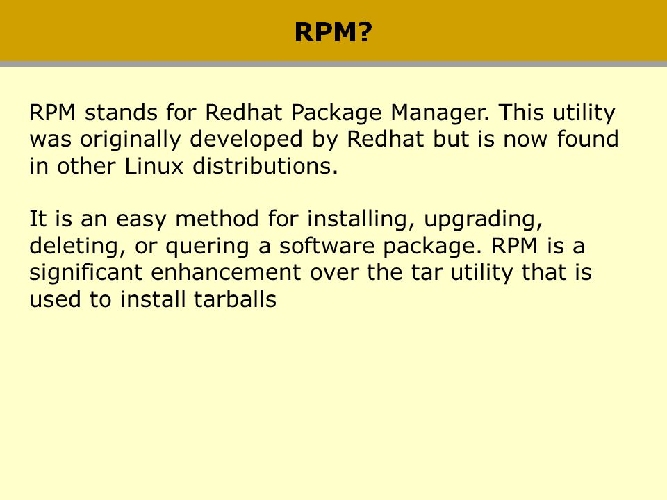 RPM stands for Redhat Package Manager. This utility