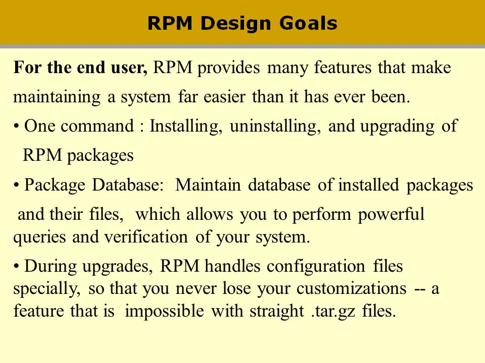 For the end user, RPM provides many features that make