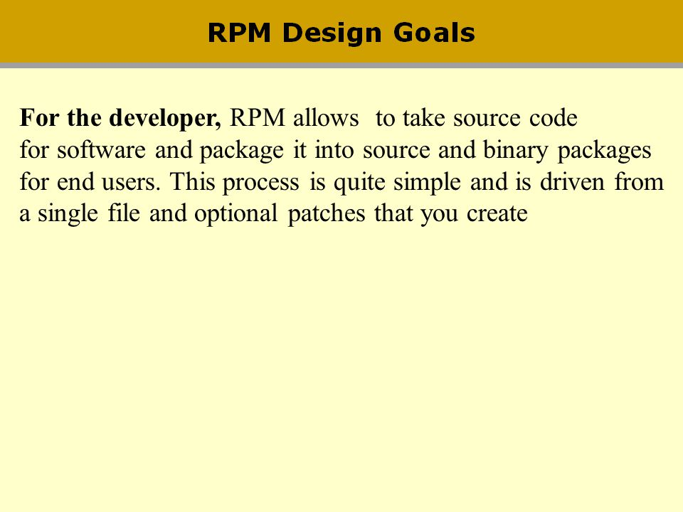 For the developer, RPM allows to take source code