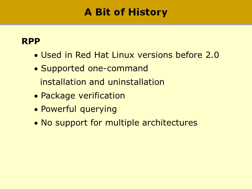RPP Used in Red Hat Linux versions before 2.0. Supported one-command. installation and uninstallation.