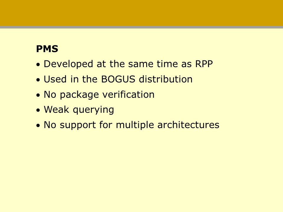 PMS Developed at the same time as RPP. Used in the BOGUS distribution. No package verification. Weak querying.
