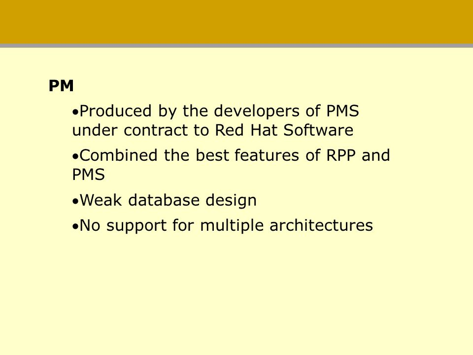 PM Produced by the developers of PMS under contract to Red Hat Software. Combined the best features of RPP and PMS.