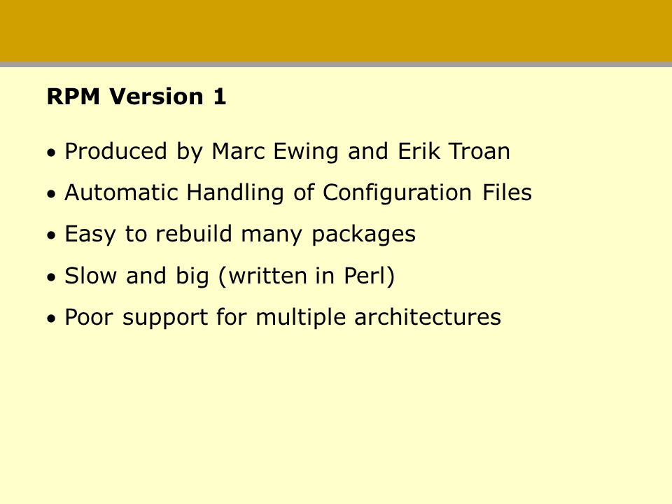 RPM Version 1 Produced by Marc Ewing and Erik Troan. Automatic Handling of Configuration Files. Easy to rebuild many packages.